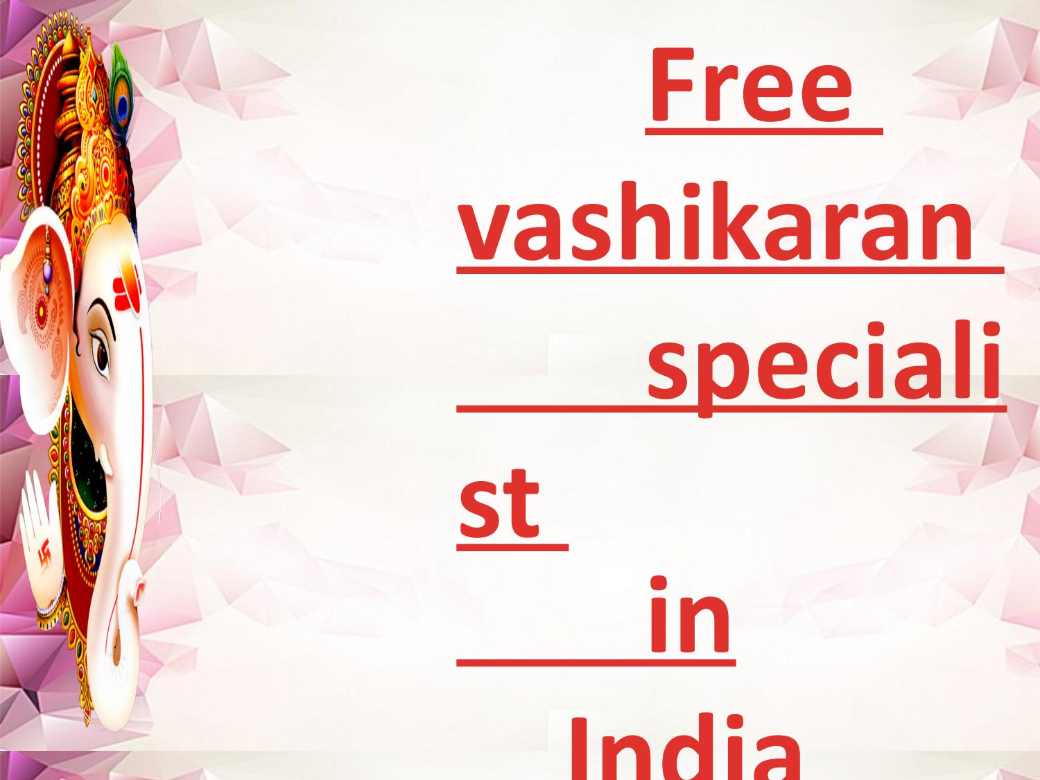 Free vashikaran specialist in India | Totally free