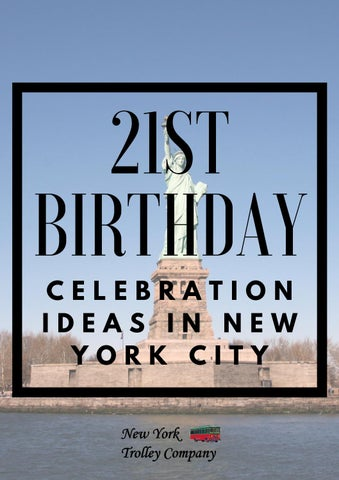 How To Celebrate Your 21st Birthday In Nyc By Dave Pike Issuu