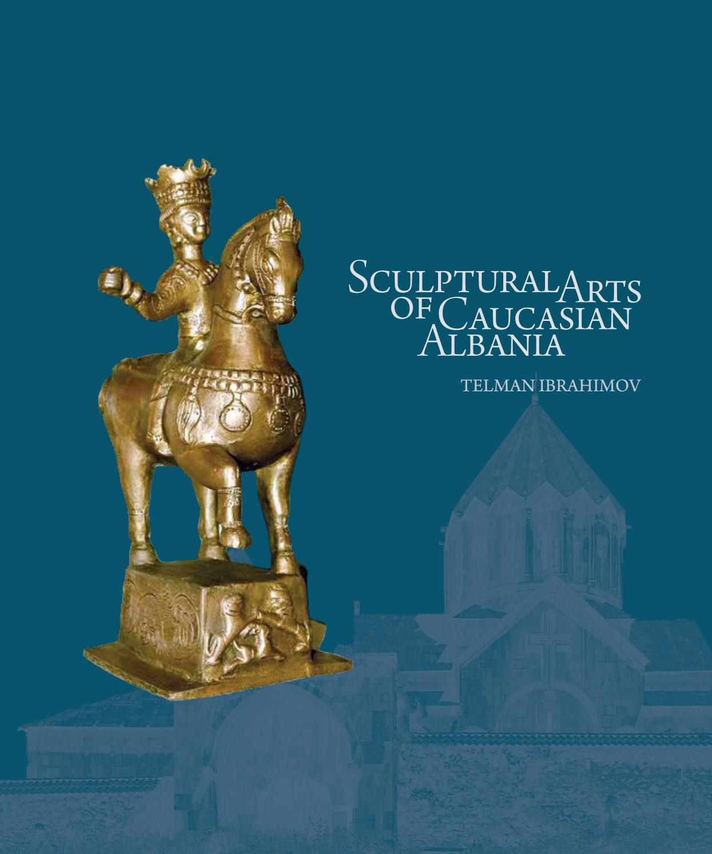 Sculptural Arts Of Caucasian Albania By Telman Ibrahimov Issuu