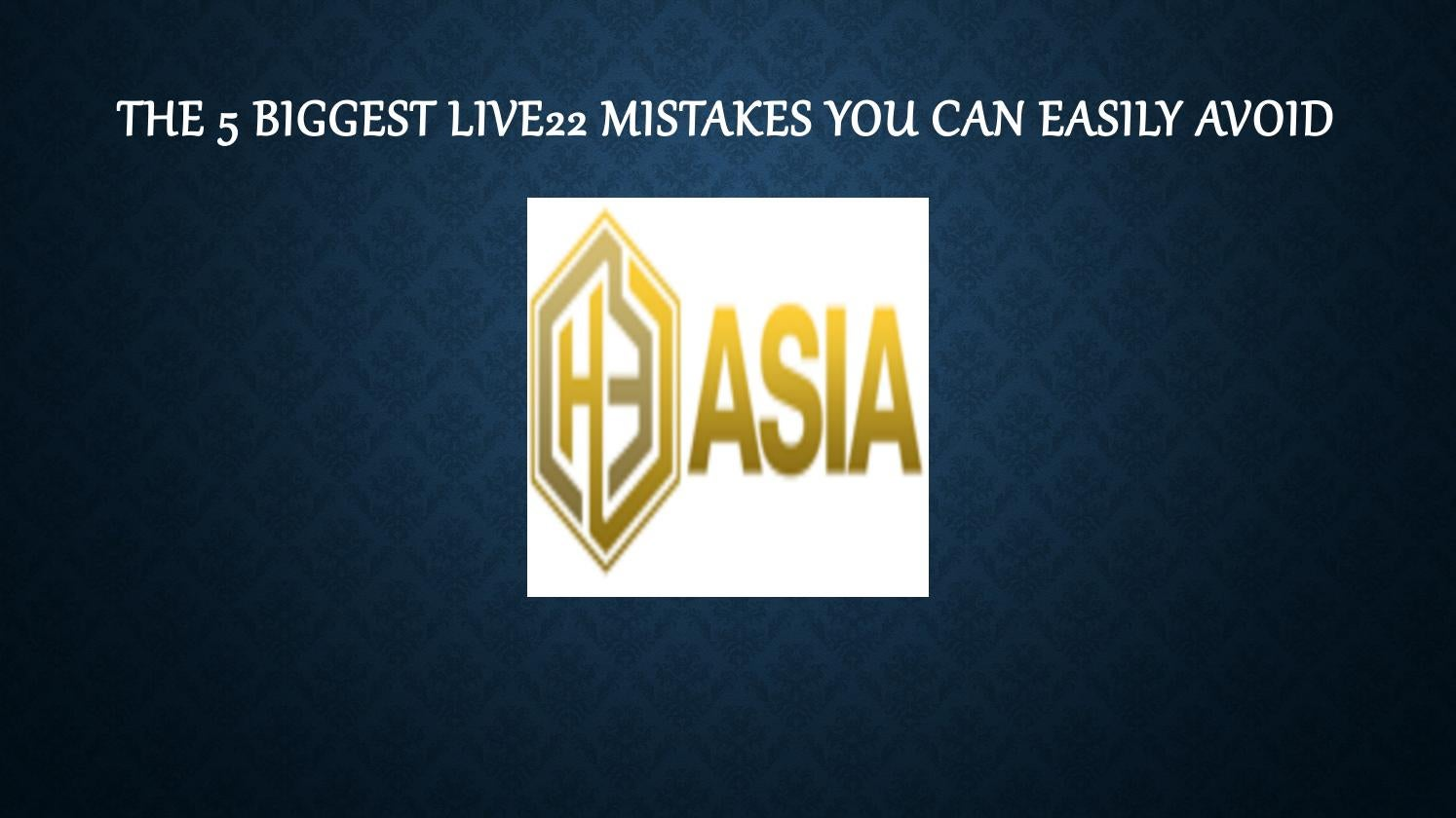 The 5 Biggest Live22 Mistakes You Can Easily Avoid By H3asia Issuu