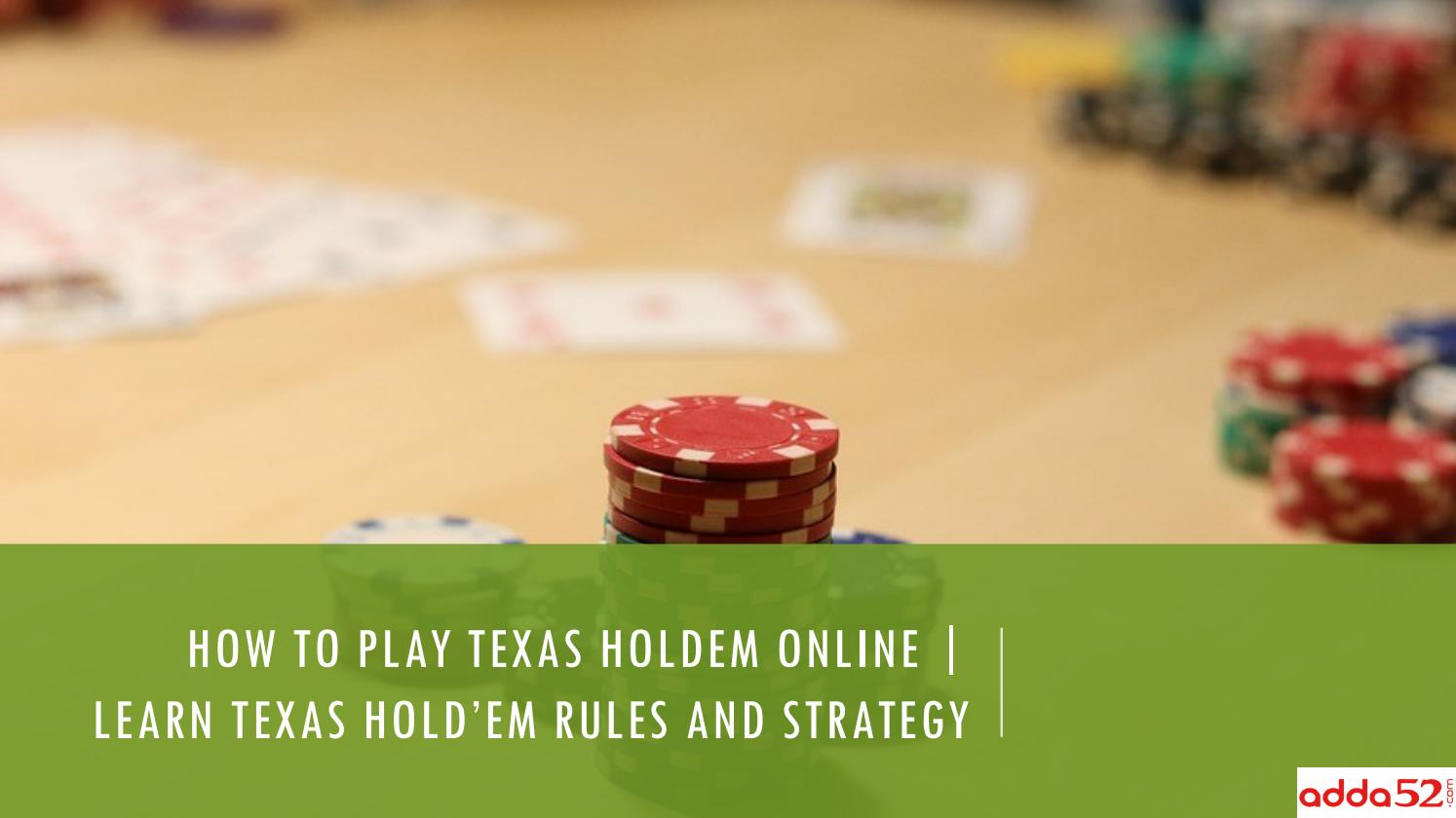 How To Play Texas Holdem Online Learn Texas Hold Em Rules And Strategy By Adda52 Issuu