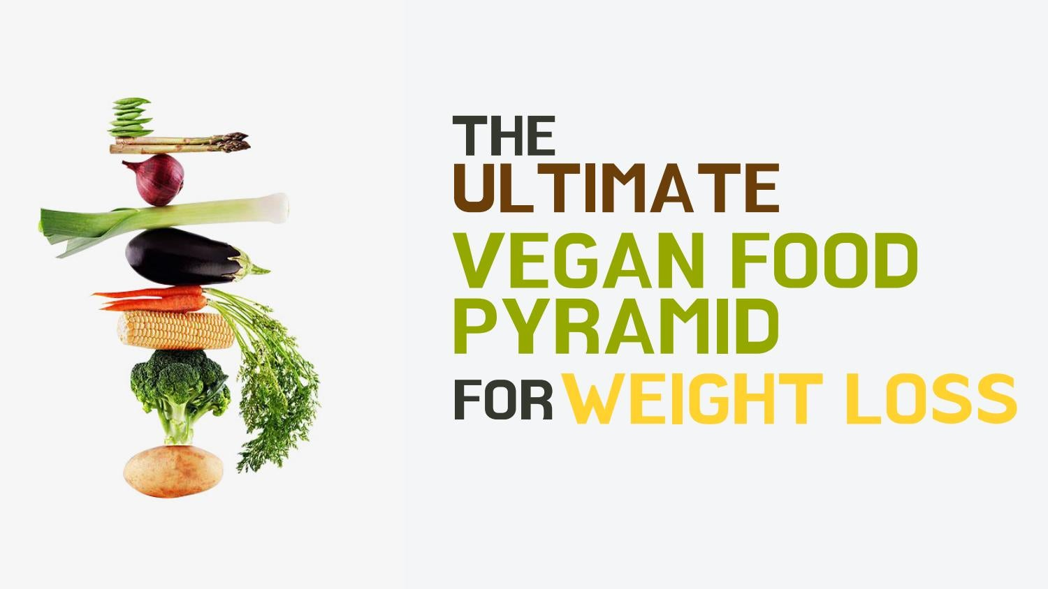 The Ultimate Vegan Food Pyramid For Weight Loss By Cynthiacoopercc14 Issuu