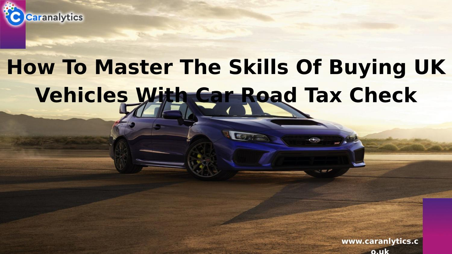How To Master The Skills Of Buying Uk Vehicles With Car Road Tax Check By Caranalytics Issuu