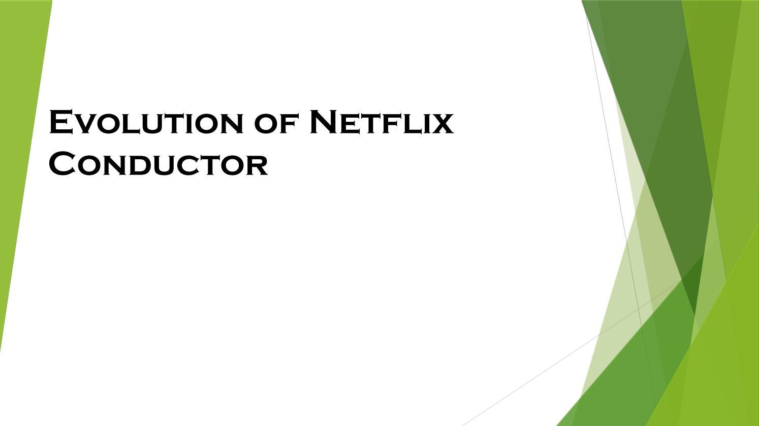 Evolution of Netflix Conductor by kajal agarwal - issuu