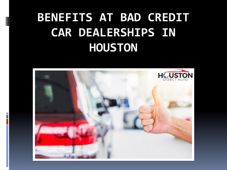 Bad Credit Car Dealerships >> Advantages Of Visiting Bad Credit Car Dealerships In Houston