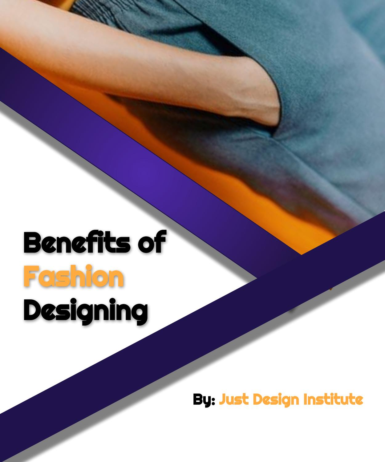 Benefits Of Fashion Designing By Just Desgin Issuu