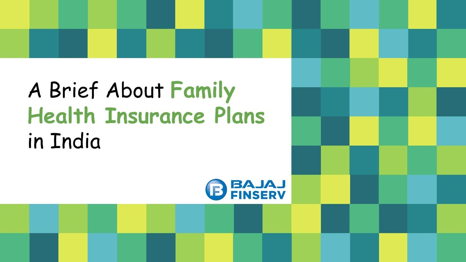 Health Insurance Plans >> A Brief About Family Health Insurance Plans In India By