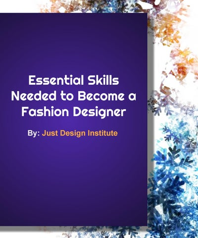 Essential Skills Needed To Become A Fashion Designer By Just Desgin Issuu