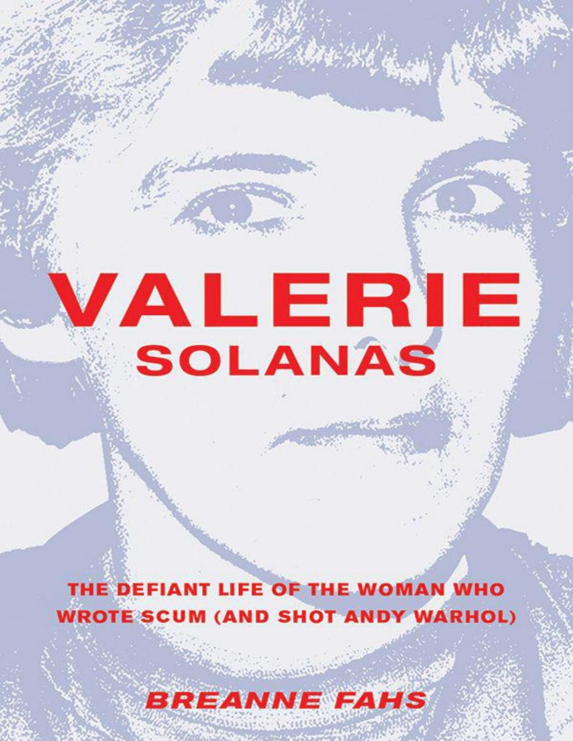 Valerie Solanas, a biography written by Breanne Fahs by