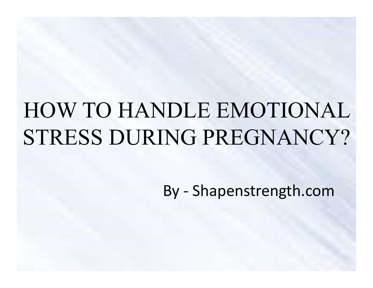 5 Ways to Cope-up With Emotional Stress During Pregnancy by raoa96053 -  issuu
