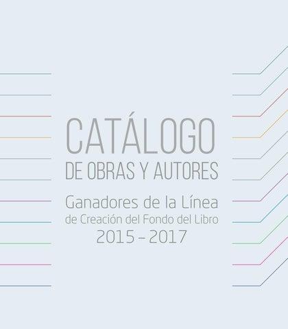 Catálogo De Obras Y Autores Ganadores De La Línea De Creación Del Fondo Del Libro 2015 2017 By Ministerio De Las Culturas Las Artes Y El Patrimonio Gobierno De Chile Issuu