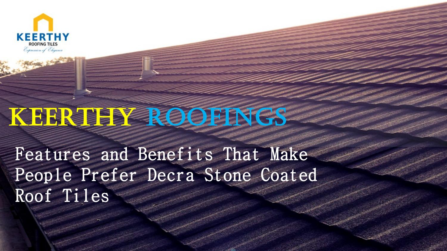 Features And Benefits That Make People Prefer Decra Stone Coated Roof Tiles By Keerthyroofings Issuu