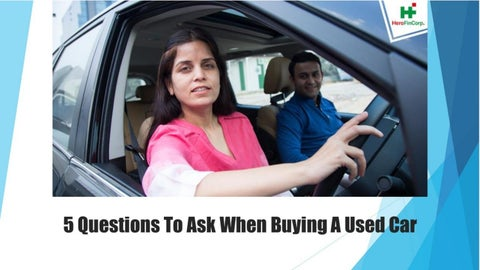 Questions To Ask When Buying A Used Car >> 5 Questions To Ask When Buying A Used Car By Hero Fincorp