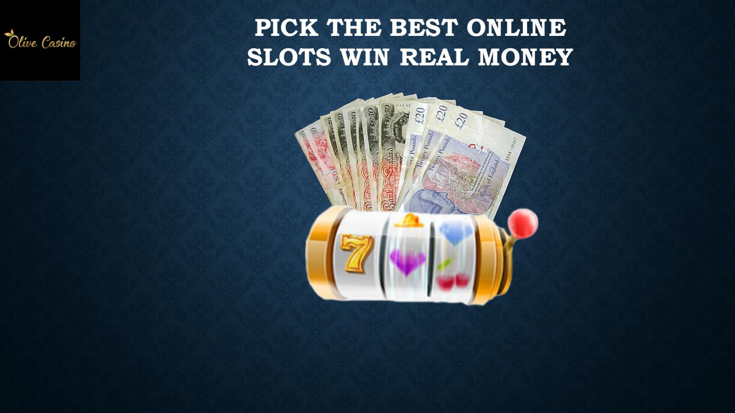 Pick The Best Online Slots Win Real Money By Olivecasino Issuu