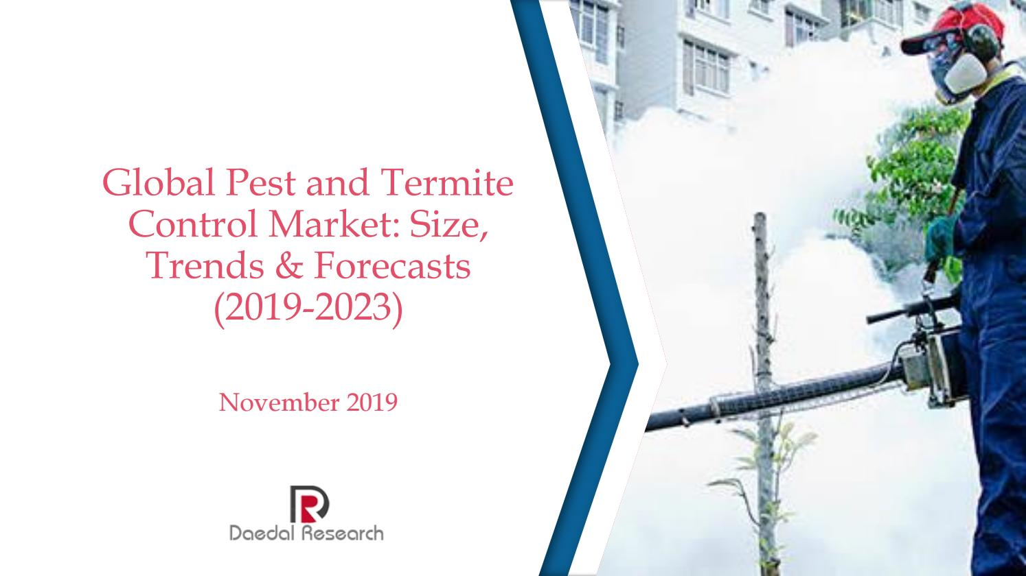 Global Pest And Termite Control Market Size Trends And Forecasts 2019 2023 By Daedal Research Issuu