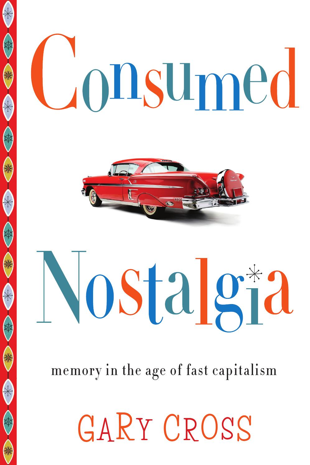 Consumed Nostalgia, By Gary Cross (Introduction) By Columbia