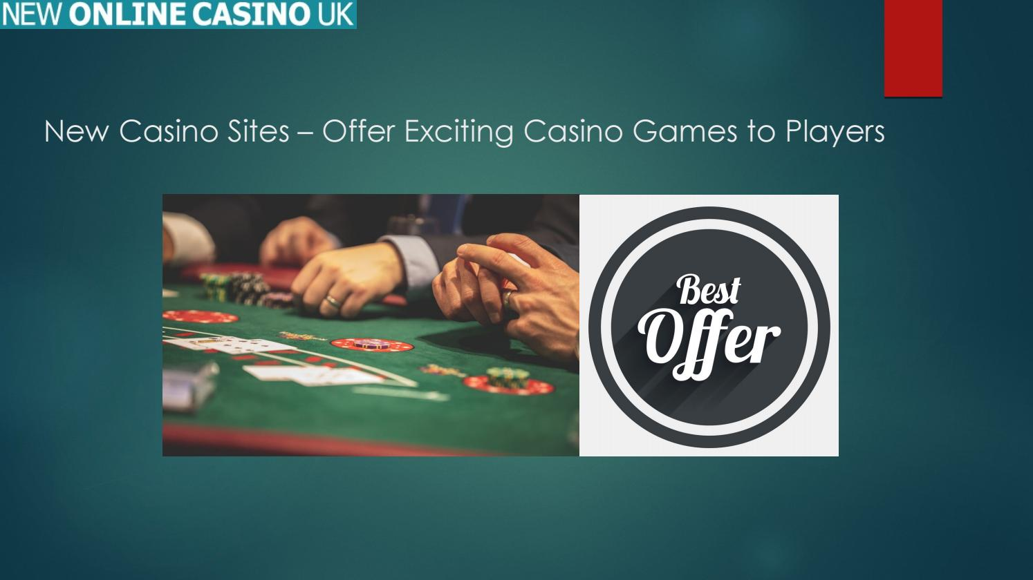 New Casino Sites Offer Exciting Casino Games To Players By