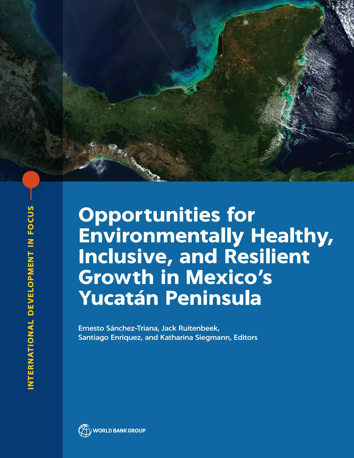 Opportunities For Environmentally Healthy Inclusive And Resilient Growth In Mexico S Yucatán Penin By World Bank Group Publications Issuu