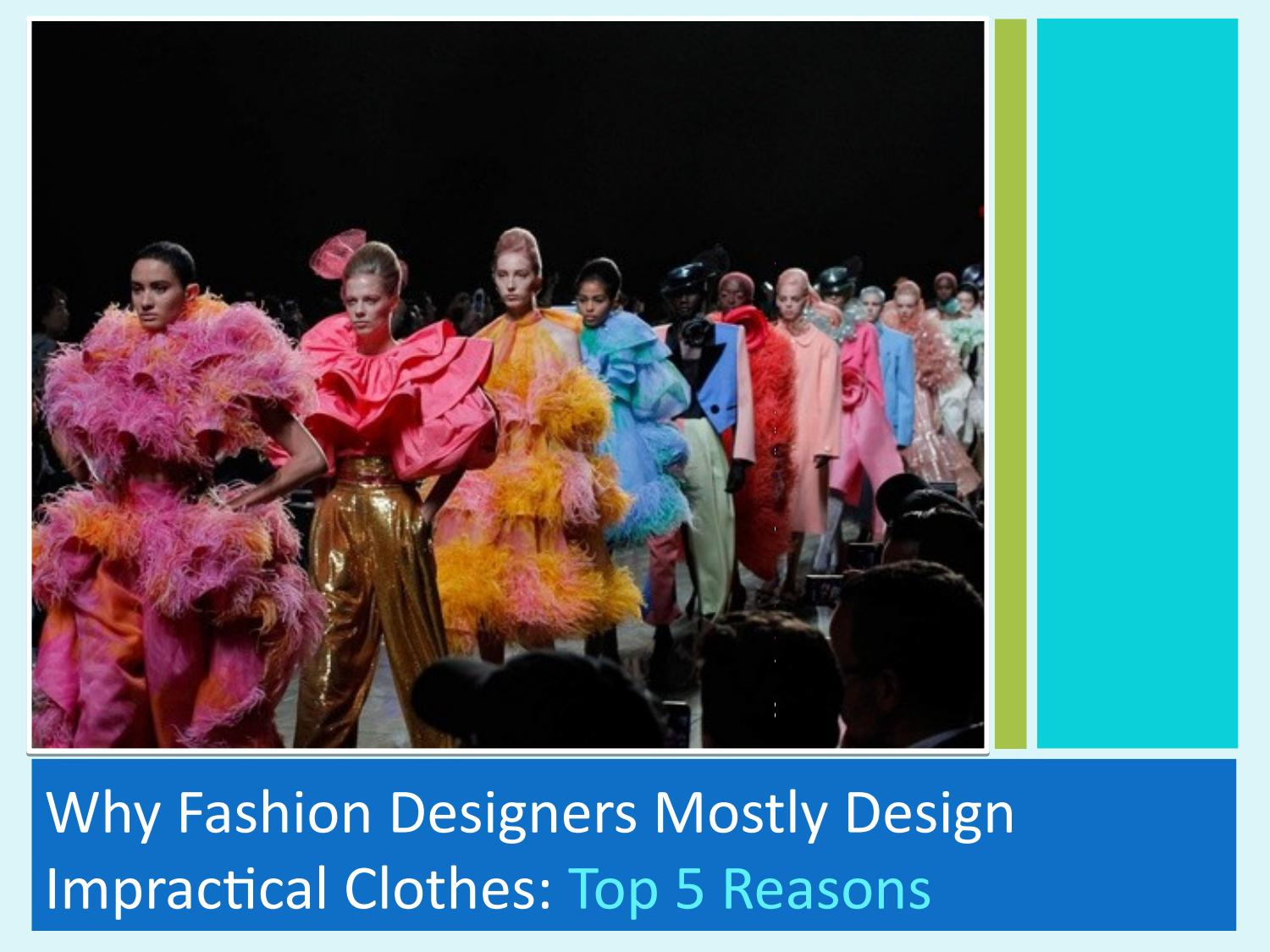 Why Fashion Designers Mostly Design Impractical Clothes Top 5 Reasons By Harris Javed Issuu