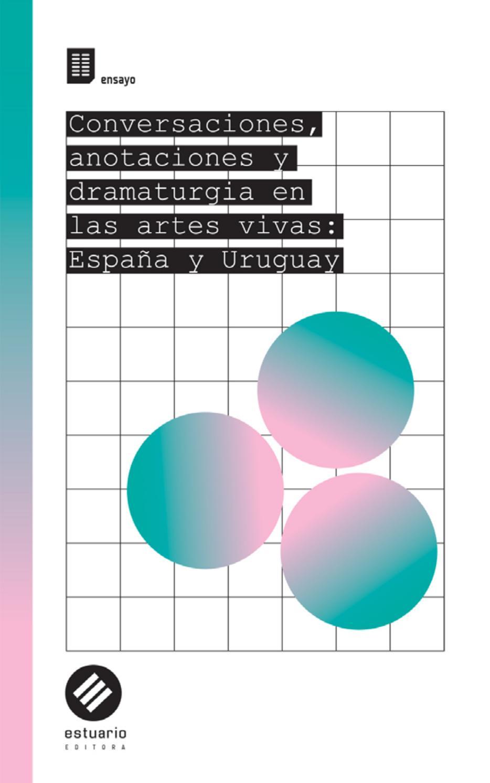 Conversaciones Anotaciones Y Dramaturgia En Las Artes Vivas España Y Uruguay By Aecid Publicaciones Issuu