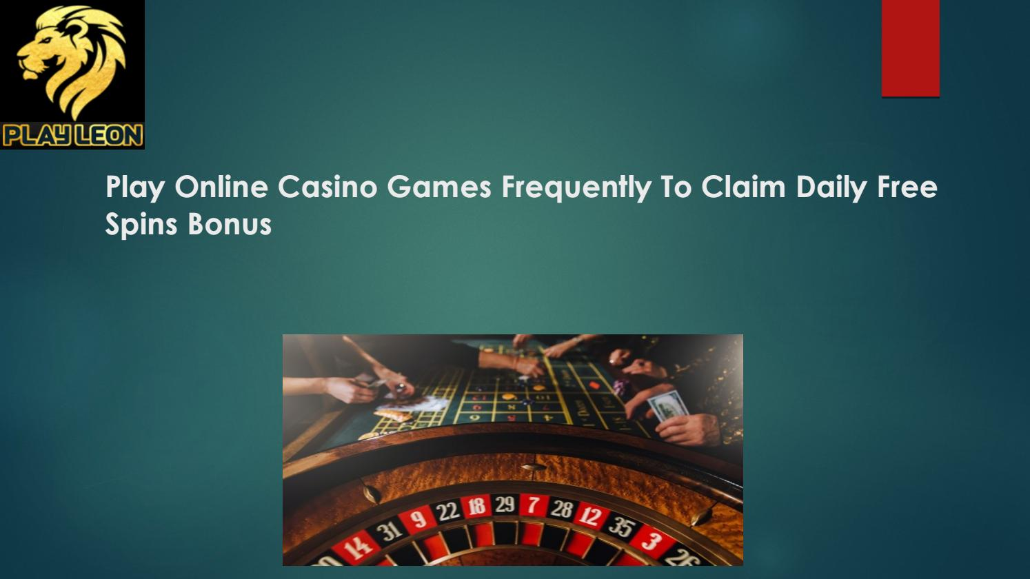 Play Online Casino Games Frequently To Claim Daily Free Spins