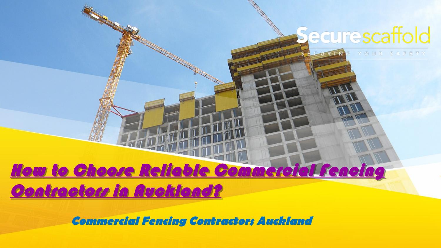How To Choose Reliable Commercial Fencing Contractors In Auckland By Securescaffoldnz Issuu