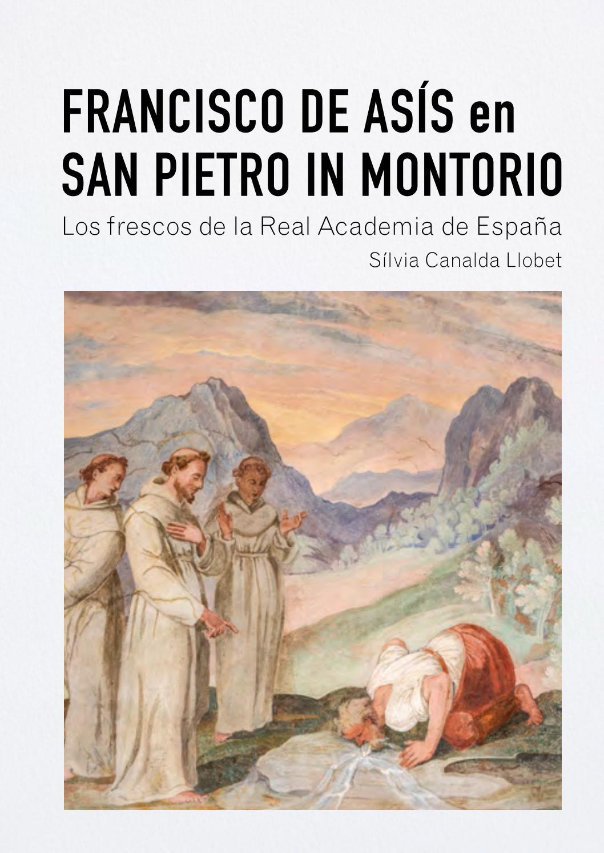 Francisco De Asis En San Pietro In Montorio Los Frescos De La Real Academia De Espana By Aecid Publicaciones Issuu