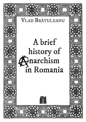 Vlad Brătuleanu - A Brief History of Anarchism in Romania by Editura Pagini  Libere - issuu
