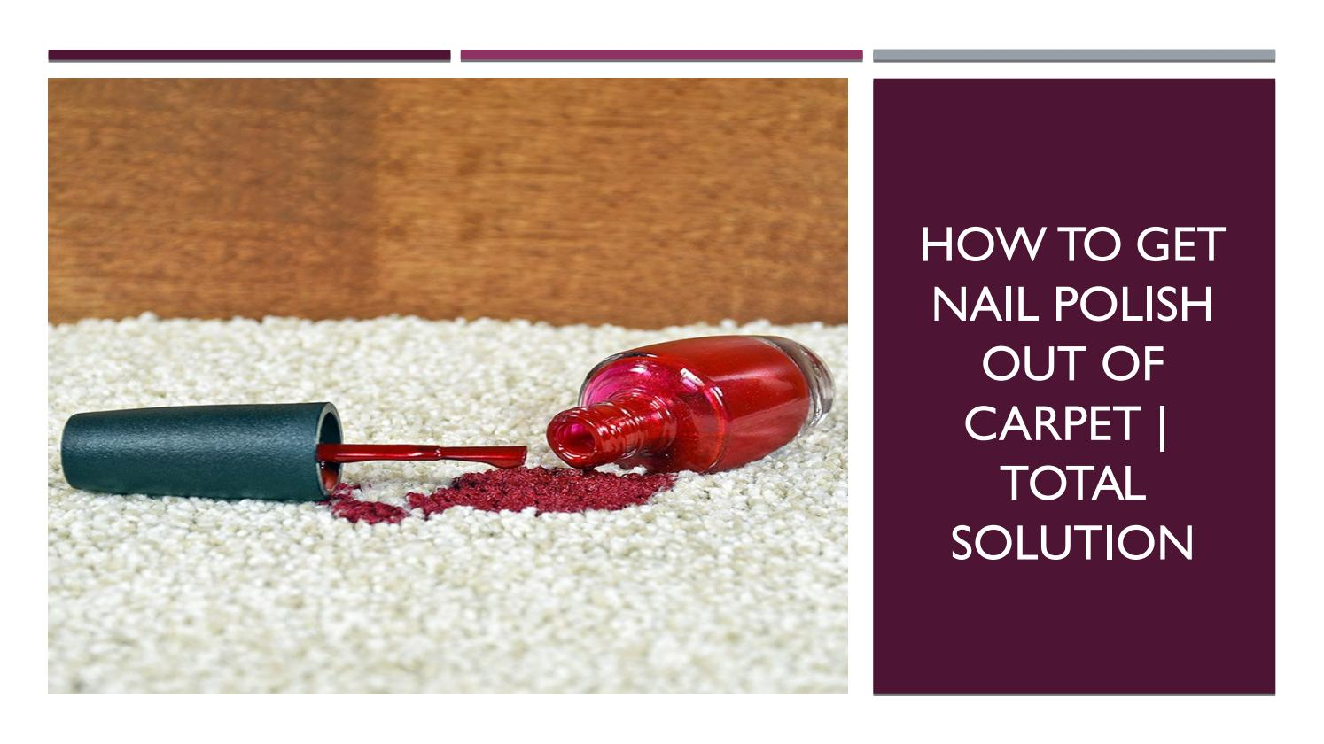 How to get nail polish out of carpet easily by insidercleaning   issuu