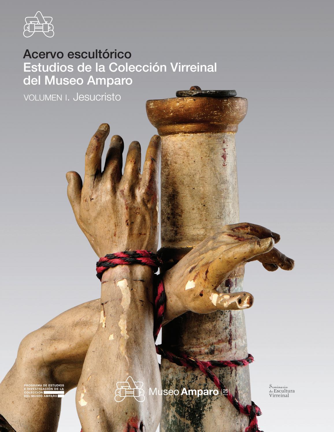 Acervo escultórico Estudios de la Colección Virreinal del Museo Amparo.  Volumen I. Jesucristo by Museo Amparo - issuu