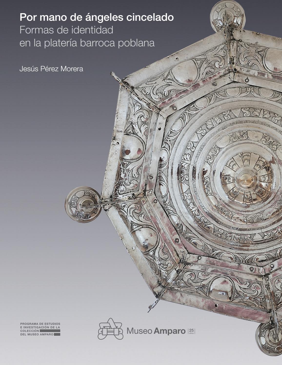 Por mano de ángeles cincelado. Formas de identidad en la platería barroca  poblana by Museo Amparo - issuu