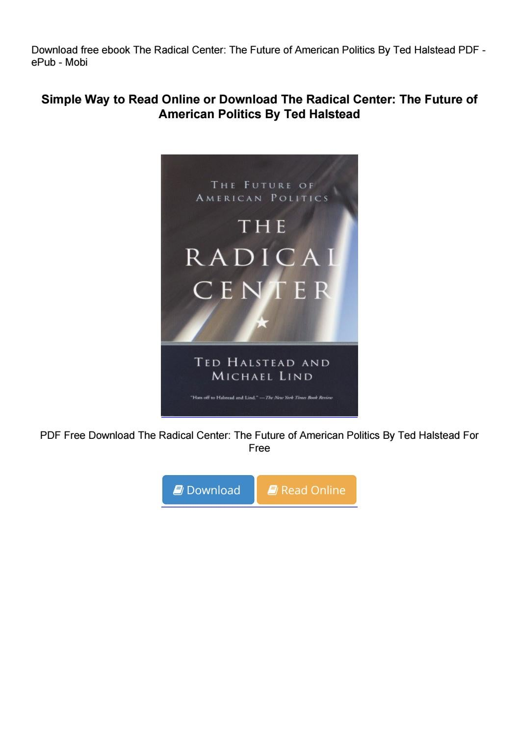 Pdf The Radical Center The Future Of American Politics By Ted Halstead By Ebooktranding4 Issuu