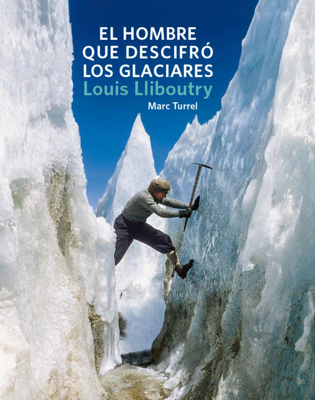 Louis Lliboutry El Hombre Que Descifró Los Glaciares By Marc Turrel Issuu