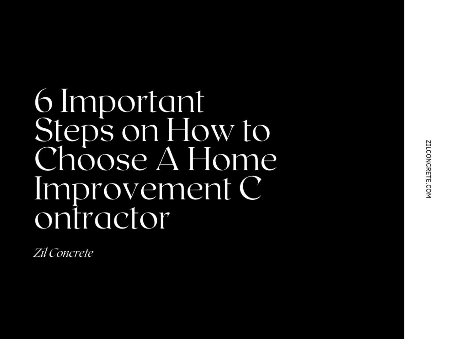 6 Important Steps on How to Choose A Home Improvement Contractor