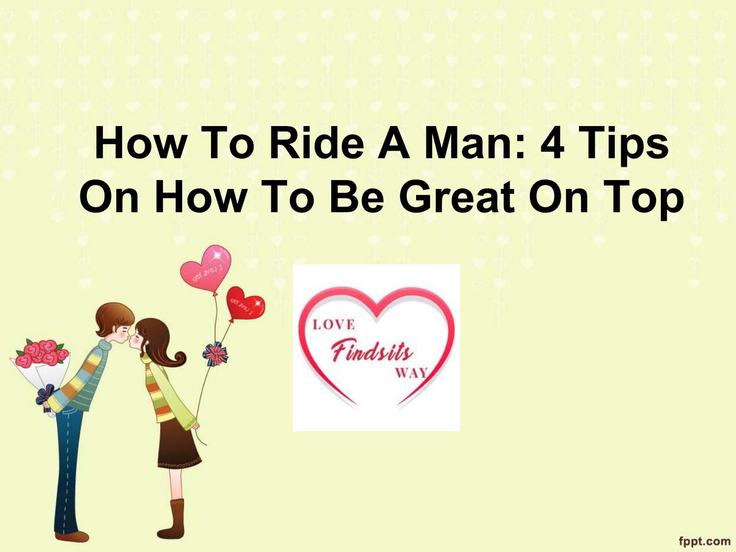 How To Ride A Man: 4 Tips On How To Be Great On Top by
