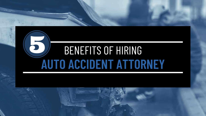 5 Benefits of Hiring Auto Accident Attorney