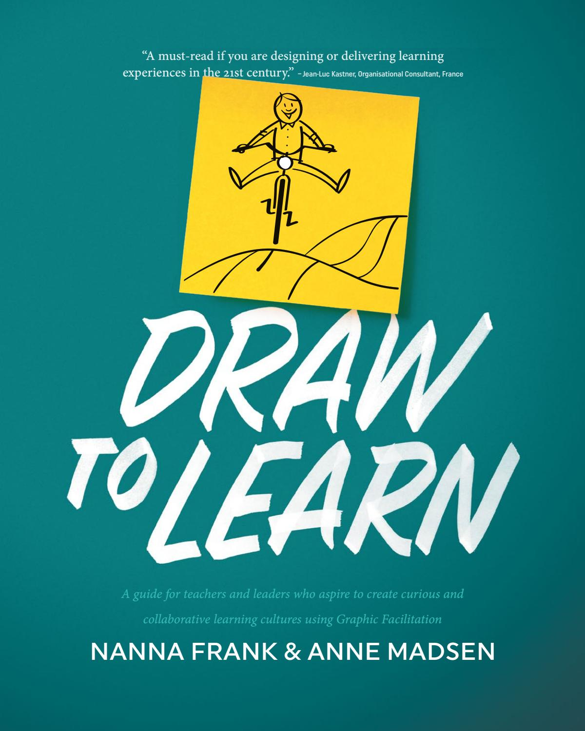 Draw To Learn A Guide To Create Curious Collaborative Learning Cultures Using Graphic Facilitati By Nanna Frank Issuu