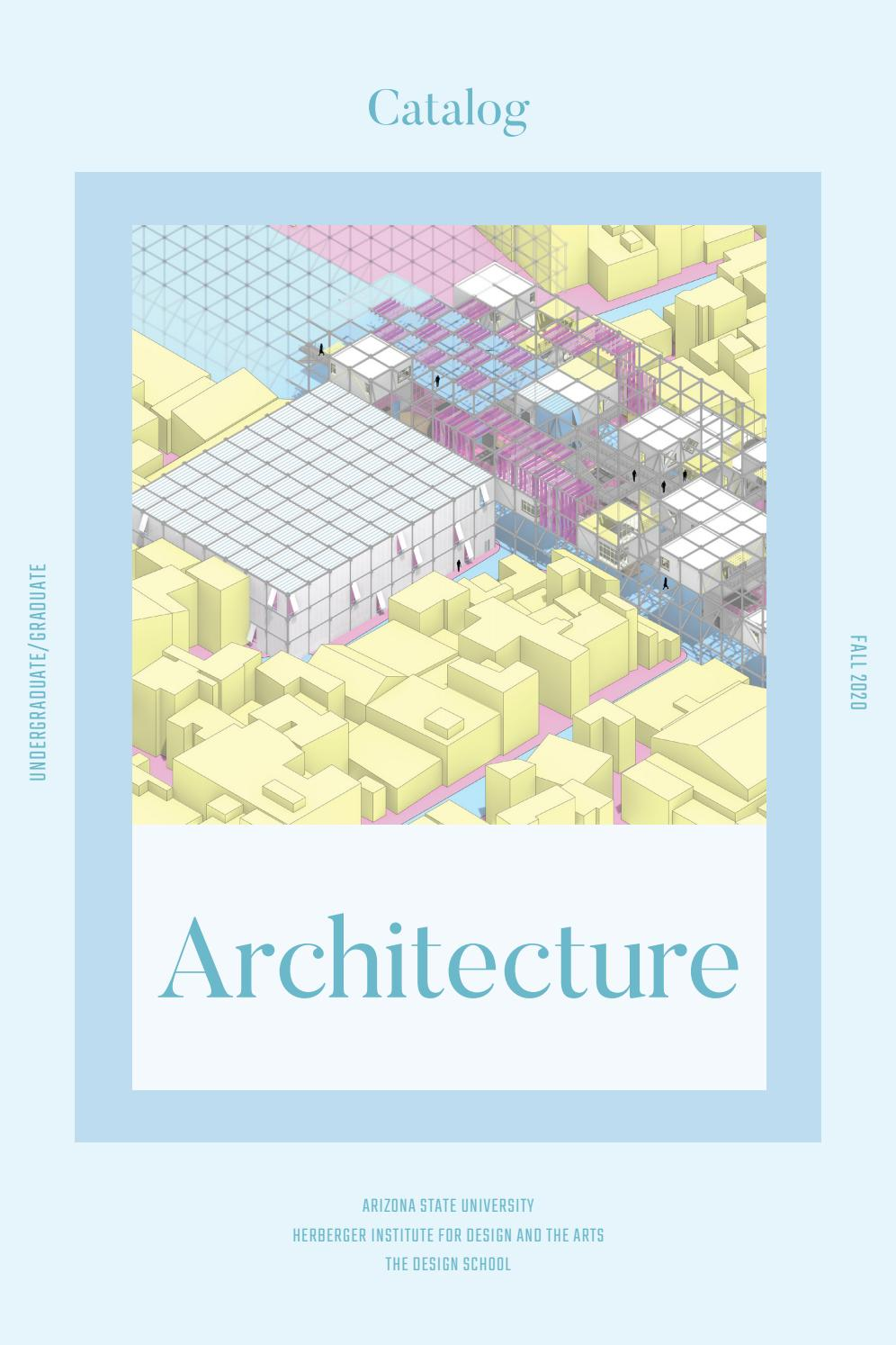 Architecture At Asu Fall 2020 Student Catalog By The Design School Asu Issuu