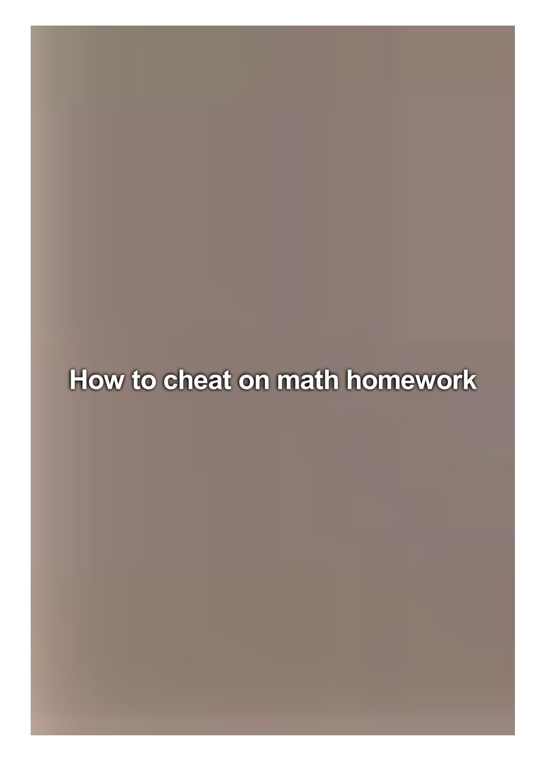 Help me cheat on math homework pay for my poetry dissertation introduction