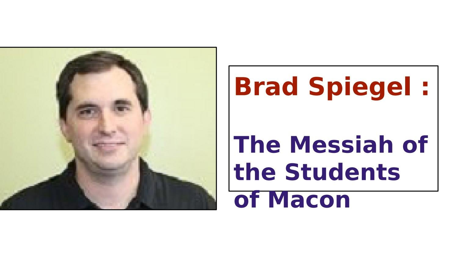 Brad spiegel : The Messiah of the Students of Macon