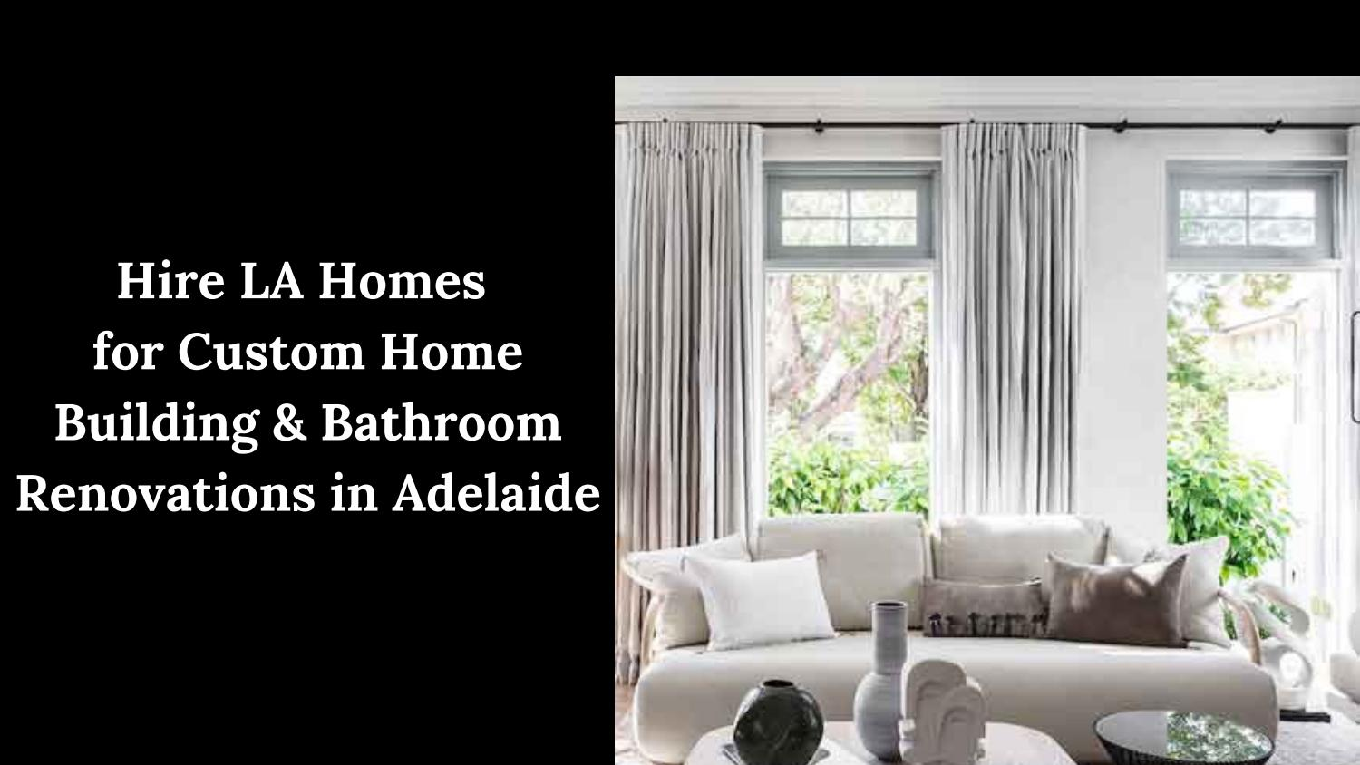 Hire LA Homes for Custom Home Building & Bathroom Renovations in Adelaide
