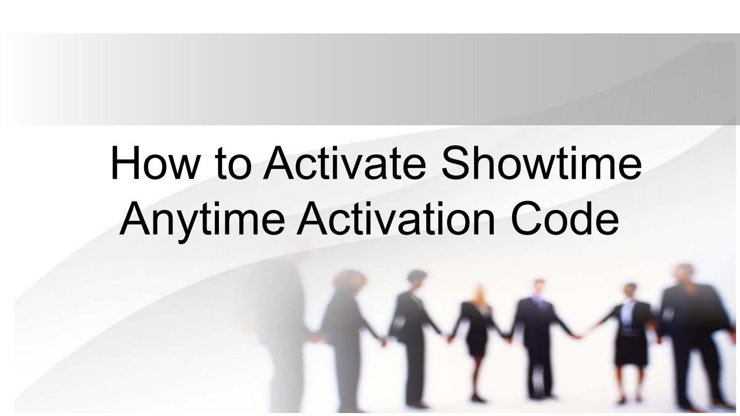 How To Activate Showtime Anytime Activation Code By Michael White Issuu