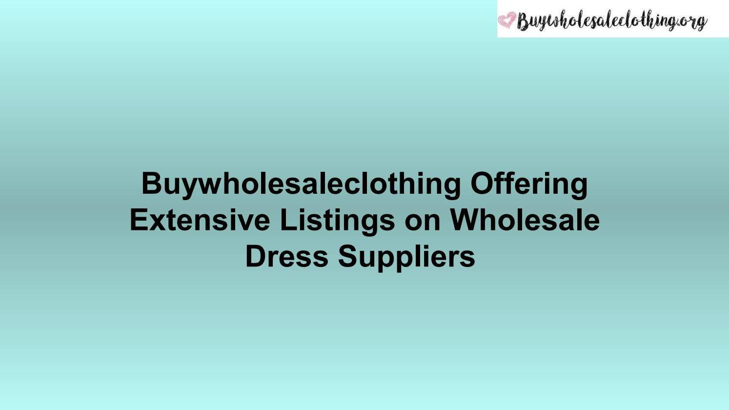 Buywholesaleclothing Offering Extensive Listings on Wholesale Dress Suppliers