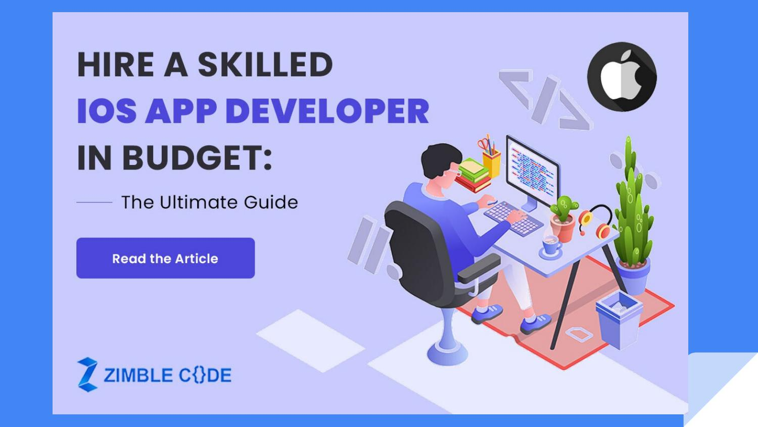 Hire a Skilled iOS App Developer in Budget: The Ultimate Guide