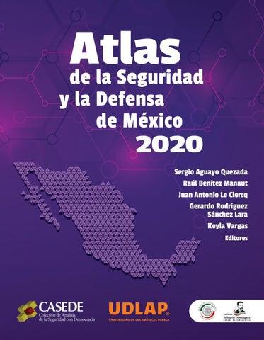 Atlas de la Seguridad y la Defensa de Mexico 2020. CASEDE - UDLAP by  Universidad de las Américas Puebla - issuu