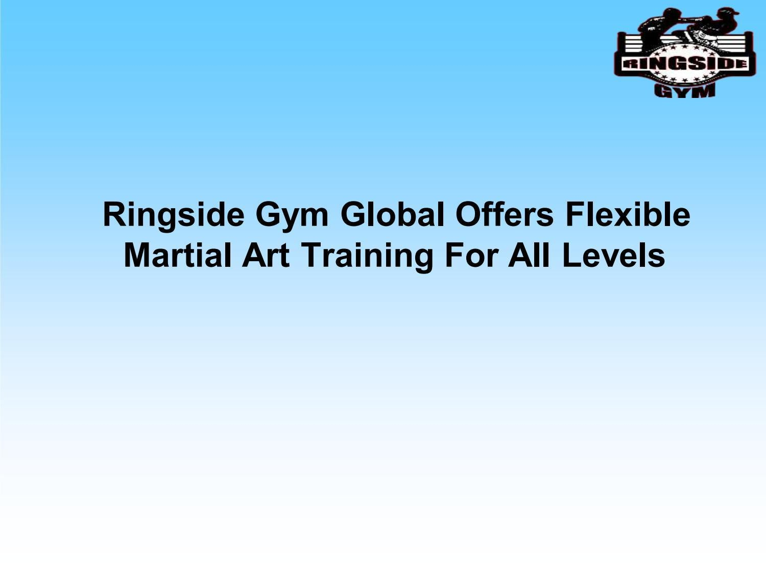 Ringside Gym Global Offers Flexible Martial Art Training For All Levels