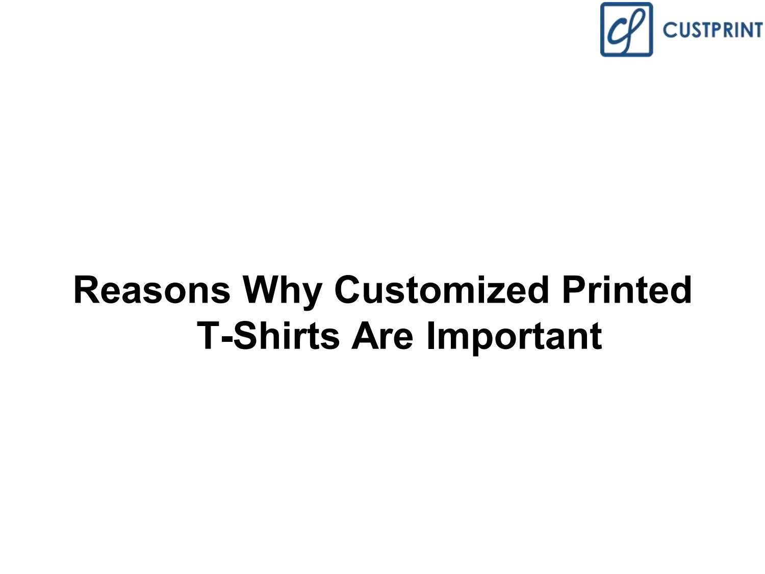 Reasons Why Customized Printed T-Shirts Are Important