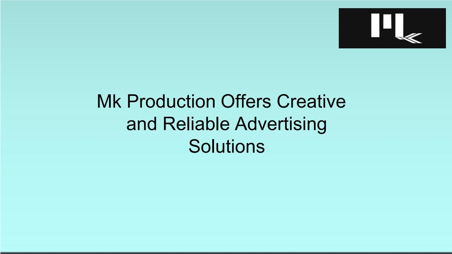 Mk Production Offers Creative and Reliable Advertising Solutions